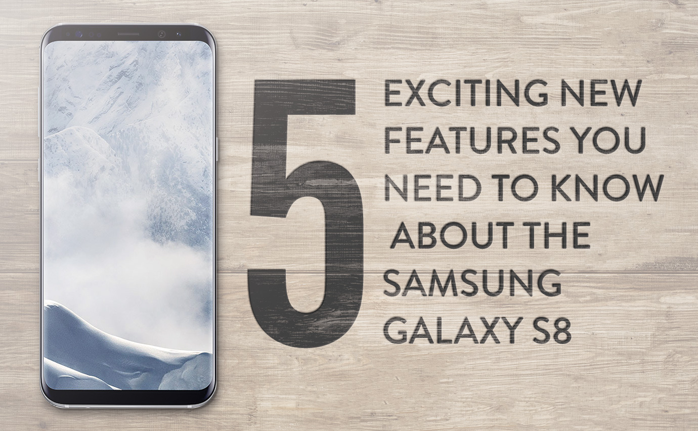 5 Amazing New Features with Samsung Galaxy S8